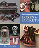 Metalsmith's Book of Boxes and Lockets by Tim McCreight (2007-04-02)