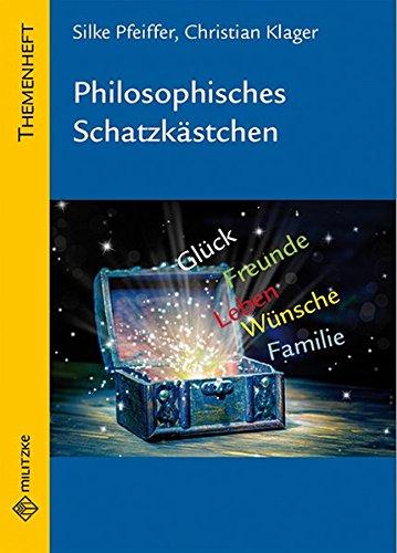 Philosophisches Schatzkästchen: Themenheft Philosophie Sekundarstufe