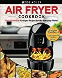 "Air Fryer Cookbook: Easy & Healthy Air Fryer Recipes For The Everyday Home €"" Delicious Triple-Tested, Family-Approved Air Fryer Recipes (Healthy Cookbook) (Volume 1)"