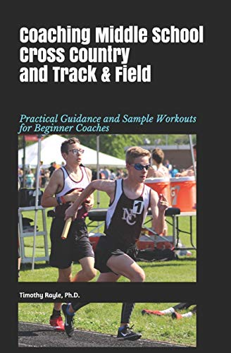 Compare Textbook Prices for Coaching Middle School Cross Country and Track & Field: Practical Guidance and Sample Workouts for Beginner Coaches  ISBN 9781074791384 by Rayle Ph.D., Timothy