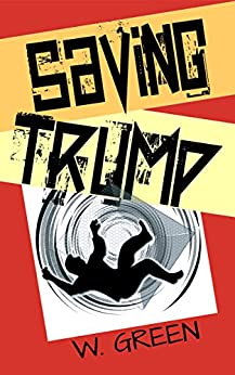 SAVING TRUMP (Time Travel Twins Book 5) by [W. Green]