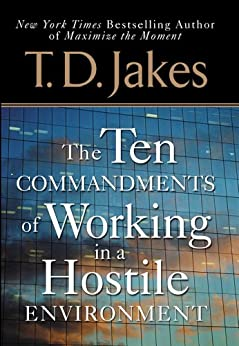 Ten Commandments of Working in a Hostile Environment by [T. D. Jakes]