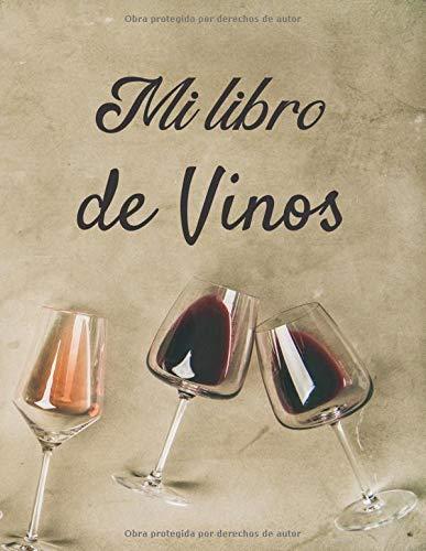 Mi libro de Vinos: Libro de cata de vinos para llenar | Escriba sus descubrimientos de vino | 100 hojas de vino | Idea de regalo | Gran formato, 21,6 x 28 cm.