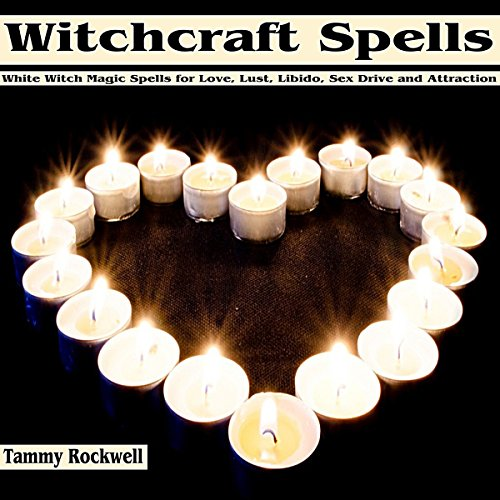 Witchcraft Spells: White Witch Magic Spells for Love, Lust, Libido, Sex Drive and Attraction audiobook cover art