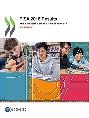 PISA 2018 Results (Volume IV): Are Students Smart about Money?