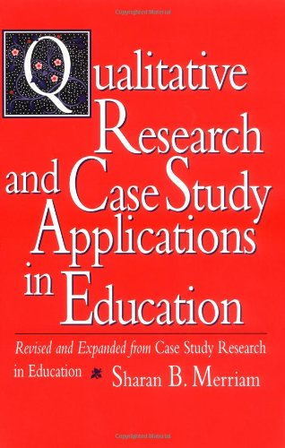 Qualitative Research and Case Study Applications in Education: Revised and Expanded from Case Study Research in Educatio