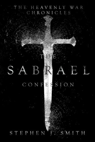 Book: The Sabrael Confession (The Heavenly War Chronicles) by Stephen J. Smith