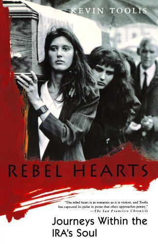 Rebel Hearts: Journeys Within the IRA's Soul by Kevin Toolis(1997-04-15)