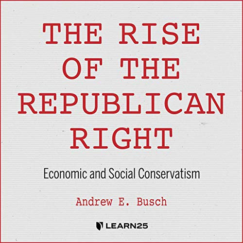 The Rise of the Republican Right: Economic and Social Conservatism copertina