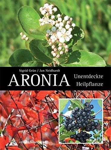 Grün und Neidhardt:<br />Aronia: Unentdeckte Heilpflanze