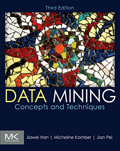 Data Mining: Concepts and Techniques (The Morgan Kaufmann...