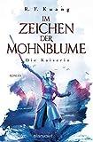 Im Zeichen der Mohnblume - Die Kaiserin: Roman (Im Zeichen der Mohnblume-Reihe 2)