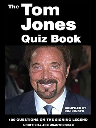The Tom Jones Quiz Book: 100 Questions on the Singing Legend