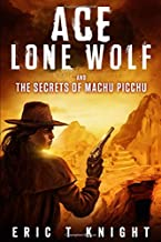 Ace Lone Wolf and the Secrets of Machu Picchu (Lone Wolf Howls)