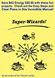 The Super-Wizards: Save BIG Utility Dollars! FIVE Incredible Projects - Go GREEN!