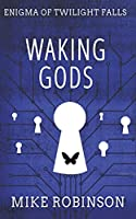 Waking Gods: A Chilling Tale of Terror (Enigma of Twilight Falls)