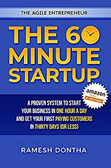 The 60 Minute Startup: A Proven System to Start Your Business in 1 Hour a Day and Get Your First Paying Customers in 30 Days (or Less) (The Agile Entrepreneur) by [Ramesh Dontha, Jill Dyché]