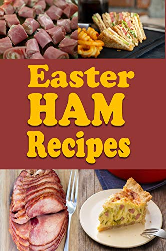Easter Ham Recipes: A Cookbook Full of Delicious Leftover Easter Ham Dishes (Easter Cookbook 2) (English Edition)