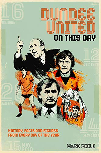 Poole, M: Dundee United On This Day: History, Facts & Figures from Every Day of the Year