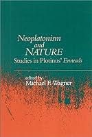 Neoplatonism and Nature: Studies in Plotinus' Enneads (Studies in Neoplatonism-Ancient and Modern, 8)