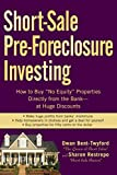 Short-Sale Pre-Foreclosure Investing: How to Buy 'No-Equity' Properties Directly from the Bank -- at Huge Discounts