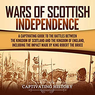 Wars of Scottish Independence: A Captivating Guide to the Battles Between the Kingdom of Scotland and the Kingdom of England, Including the Impact Made by King Robert the Bruce                   By:                                                                                                                                 Captivating History                               Narrated by:                                                                                                                                 David Patton                      Length: 3 hrs and 12 mins     12 ratings     Overall 4.2