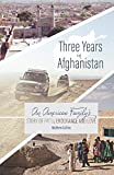 Three Years in Afghanistan: An American Family s Story of Faith, Endurance, and Love