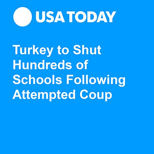 Turkey to Shut Hundreds of Schools Following Attempted Coup audiobook cover art
