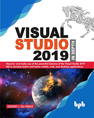 Visual Studio 2019 In Depth: Discover and make use of the powerful features of the Visual Studio 2019 IDE to develop better and faster mobile, web, and desktop applications (English Edition)