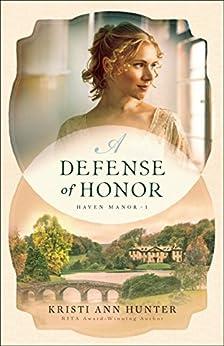 A Defense of Honor (Haven Manor Book #1) by [Kristi Ann Hunter]