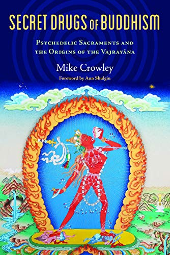 Secret Drugs of Buddhism: Psychedelic Sacraments and the Origins of the Vajrayana