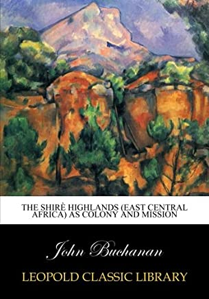 The Shirè highlands (East Central Africa) as colony and mission