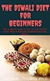 THE DIWALI DIET FOR BEGINNERS : the ultimate guide to get to the uses of diwali meal plan and understanding the basics (English Edition)