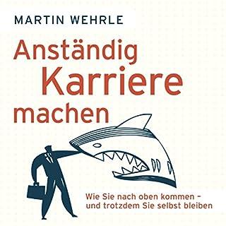 Anständig Karriere machen     Wie Sie nach oben kommen - und trotzdem Sie selbst bleiben              Autor:                                                                                                                                 Martin Wehrle                               Sprecher:                                                                                                                                 Andreas Herrler                      Spieldauer: 5 Std. und 10 Min.     36 Bewertungen     Gesamt 4,2