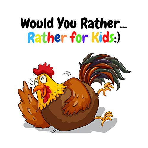 Would You Rather... Rather for Kids:): Unique, Funny, Silly, Joking, Hilarious, Ridiculous Book with Crazy Scenarios and Ideas Stimulating the Imagination (English Edition)