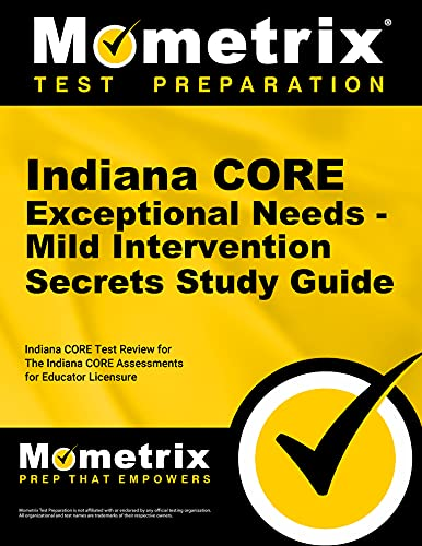 Indiana Core Exceptional Needs Mild Intervention Secrets Study Guide Indiana Core Test Review For The Indiana Core Assessments For Educator Licensure
