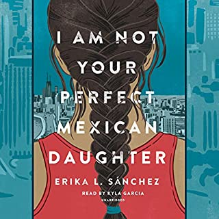 I Am Not Your Perfect Mexican Daughter                   By:                                                                                                                                 Erika L. Sánchez                               Narrated by:                                                                                                                                 Kyla Garcia                      Length: 9 hrs and 41 mins     1,686 ratings     Overall 4.6