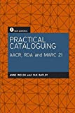 Practical Cataloguing Aacr, Rda and Mar21: AACR, RDA and MARC21 - Anne Welsh