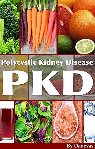 PKD Diet The Kidney: Polycystic Kidney Disease Diet (Polycystic Organ Disease Diet Book 1)