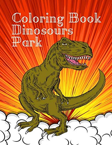 Coloring Book Dinosours Park: Flying And Aquatic Dinosaurs To Color For Kids, Boys And Girl, T-Rex, Raptors & Terrifyingly Festive Dinosaurs, Toddler Coloring Book, My First Giant Coloring Book