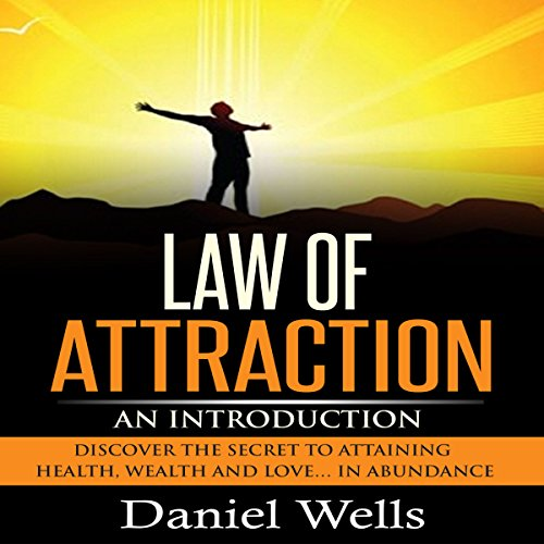 Law of Attraction: An Introduction: Discover the Secret to Attaining Health, Wealth and Love...In Abundance audiobook cover art
