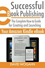 Successful eBook Publishing: The Complete How-to Guide for Creating and Launching Your Amazon Kindle eBook Paperback