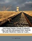 Instruction Pour L'usage Du Lacto-densimètre Suivie D'une Notice Sur Le Lait...