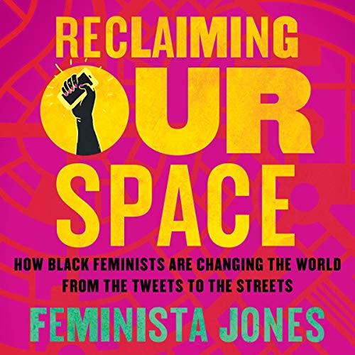 Reclaiming Our Space     How Black Feminists Are Changing the World from the Tweets to the Streets              By:                                                                                                                                 Feminista Jones                               Narrated by:                                                                                                                                 Melanie Taylor                      Length: 7 hrs and 10 mins     16 ratings     Overall 4.7