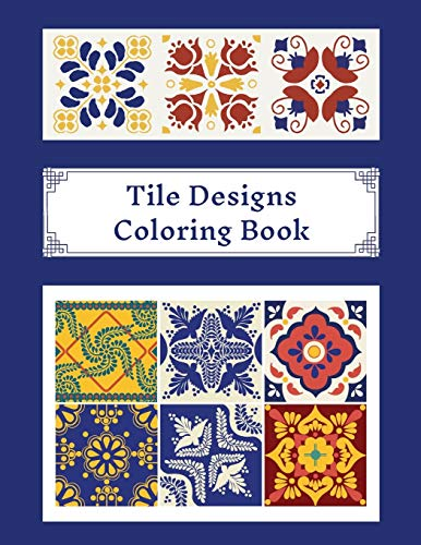 Tile Designs Coloring Book: Zentangle Colouring Images For Teens And Adults, Oriental Mosaic, Kaleidoscope, Geometric Patterns For Relaxation, Stress Relief And Practicing Mindfulness Meditation