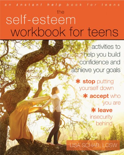 The Self-Esteem Workbook for Teens: Activities to Help You Build Confidence and Achieve Your Goals