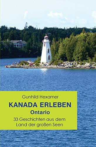Kanada erleben - Ontario: 33 Geschichten aus dem Land der großen Seen: 33 Geschichten Aus Dem Land Der Großen Seen