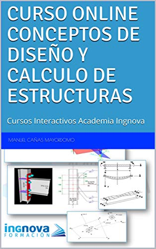CURSO ONLINE CONCEPTOS DE DISEÑO Y CALCULO DE ESTRUCTURAS: Cursos Interactivos Academia Ingnova