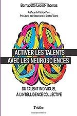 Activer les talents avec les neurosciences - Du talent individuel à l'intelligence collective de Bernadette Lecerf-Thomas