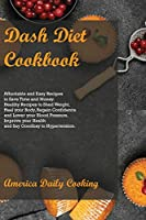 Dash Diet Cookbook: Affordable and Easy Recipes to Save Time and Money. Healthy Recipes to Shed Weight, Heal your Body, Regain Confidence and Lower your Blood Pressure. Improve your Health and Say Goodbay to Hypertension.